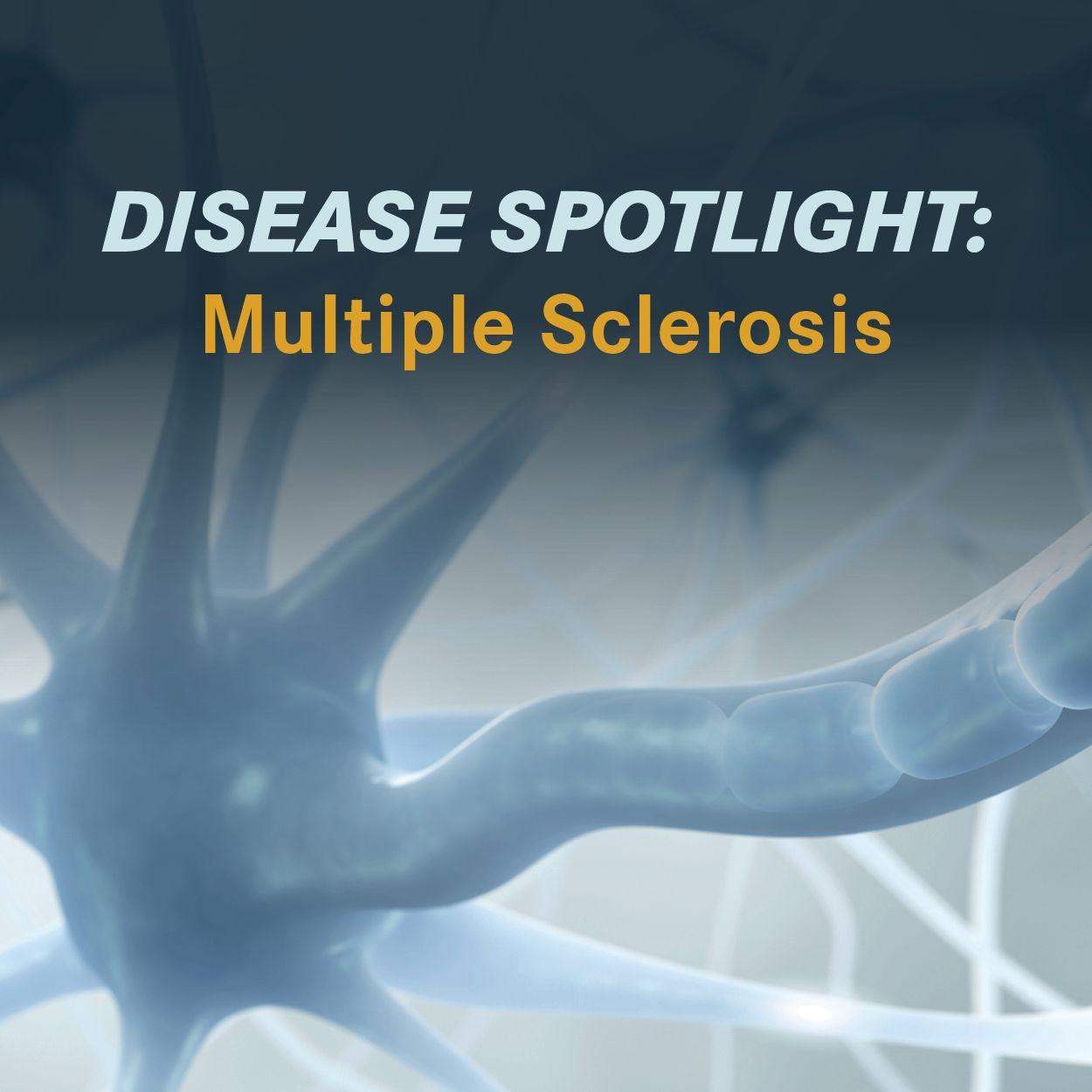 Disease Spotlight | <b>Disease Spotlight: Multiple Sclerosis</b>