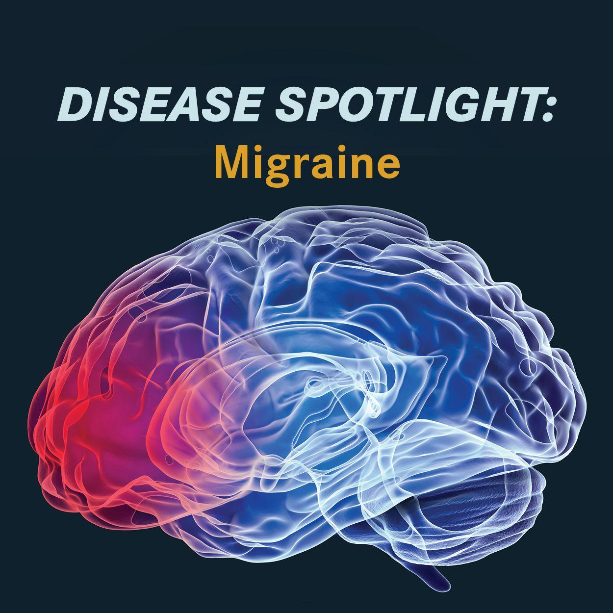 Disease Spotlight | <b>Disease Spotlight: Migraine</b>