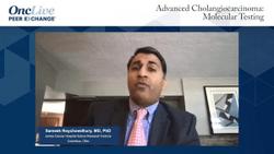 Advanced Cholangiocarcinoma: Molecular Testing