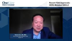 Recent FDA-Approvals: HER2-Mutated NSCLC