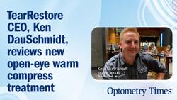 Podcast: TearRestore CEO, Ken DauSchmidt, reviews new open-eye warm compress treatment