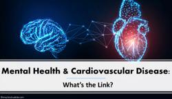 Mental Health & Cardiovascular Disease: What's the Link?