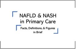 NAFLD & NASH in Primary Care: Facts, Definitions, & Figures in Brief