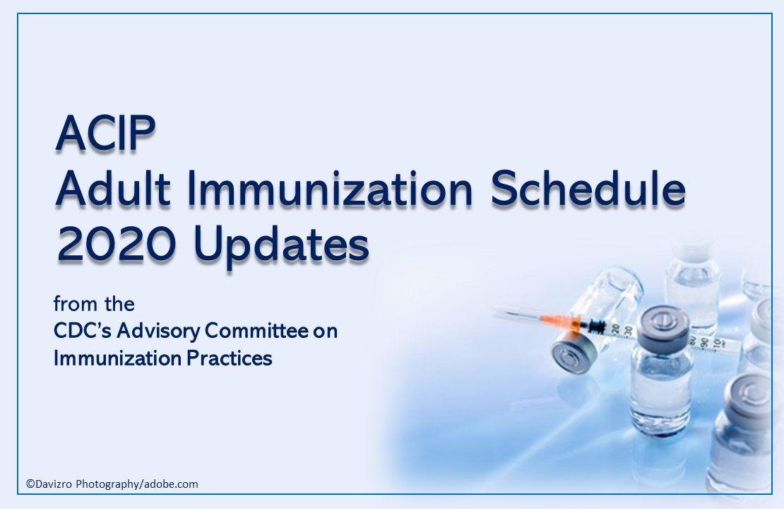 ACIP: Key 2020 Updates to the Adult Immunization Schedule   Patient Care Online