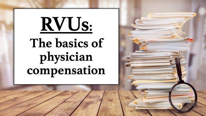 RVUs: The basics of physician compensation