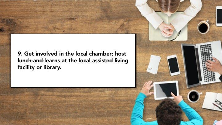 9. Get involved in the local chamber; host lunch-and-learns at the local assiste