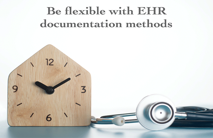 be flexible with EHR documentation methods