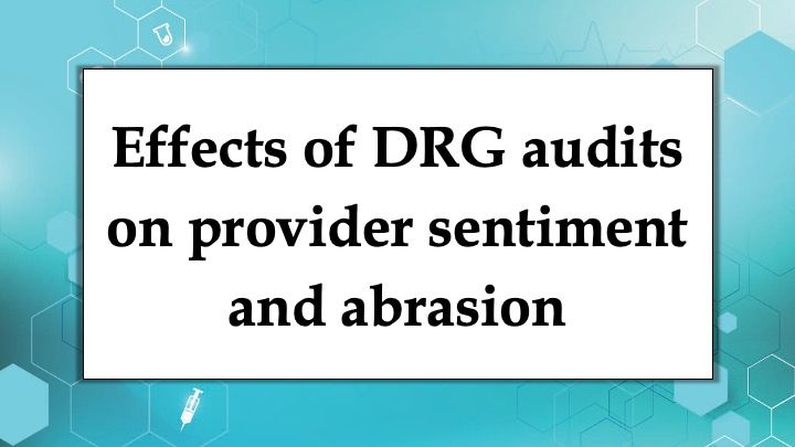 Effects of DRG audits on provider sentiment and abrasion