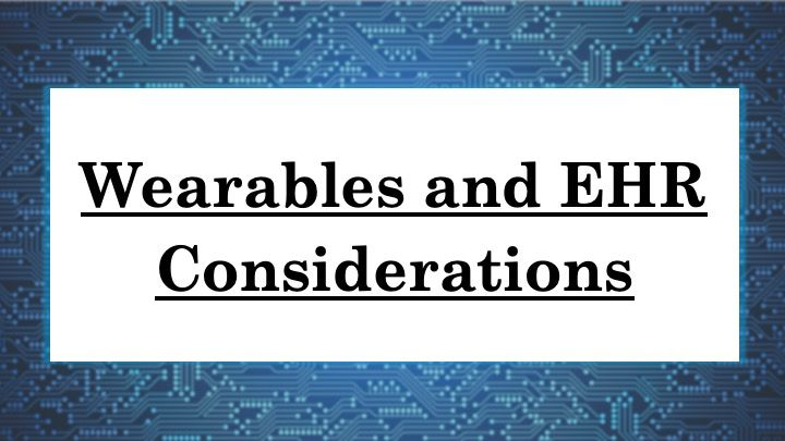 Wearables and EHR Considerations