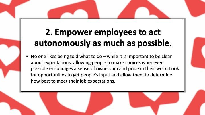 Empower employees to act autonomously as much as possible.