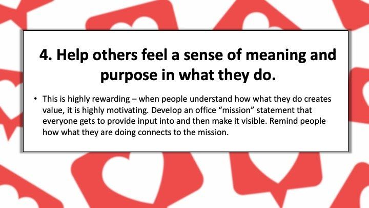 Help others feel a sense of meaning and purpose in what they do.