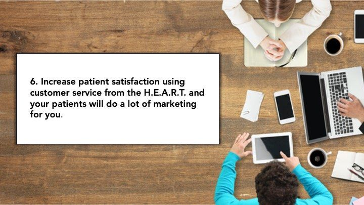 6. Increase patient satisfaction using customer service from the H.E.A.R.T. and
