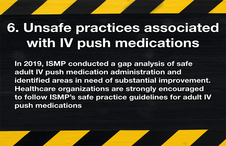 6. Unsafe practices associated with IV push medications.  In 2019, ISMP conducte