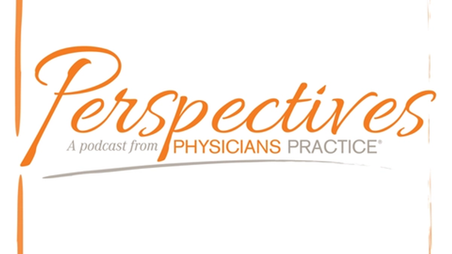 Perspectives: A podcast from physician's practice