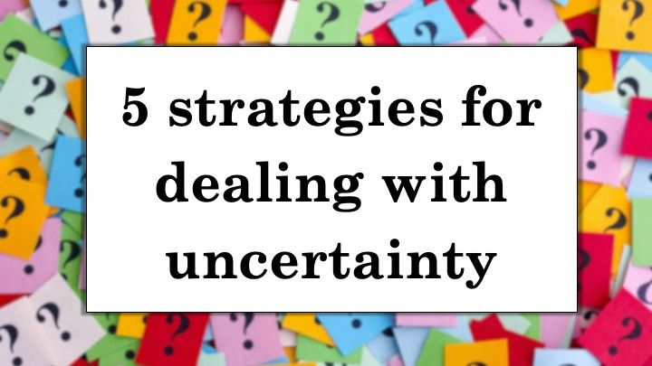 5 strategies for dealing with uncertainty