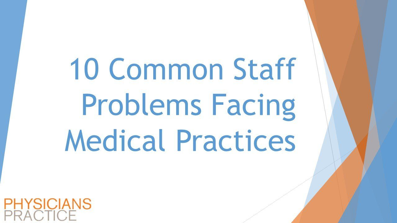 10 Common Staff Problems Facing Medical Practices