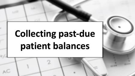 Collecting past-due patient balances