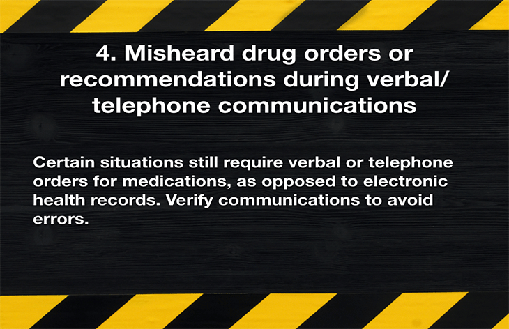 4. Misheard drug orders or recommendations during verbal/telephone communication