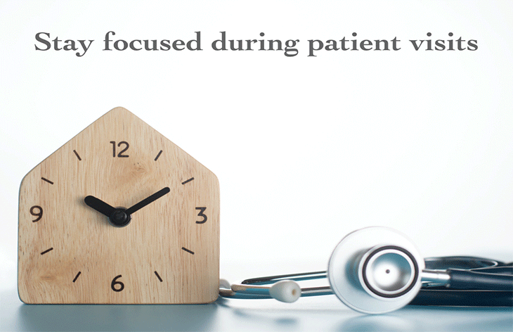 stay focused during patient visits