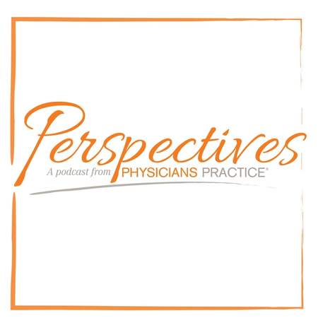 Perspectives: a podcast form Physicians Practice