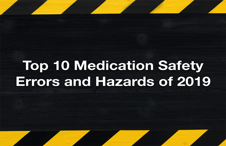 Top 10 medication safety errors and hazards of 2019