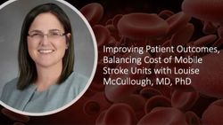 Improving Patient Outcomes, Balancing Cost of Mobile Stroke Units with Louise McCullough, MD, PhD
