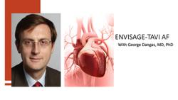 ENVISAGE-TAVI AF: Clinical Implications and Next Steps, With George Dangas, MD, PhD