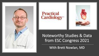 ESC Congress 2021 Expert Perspective: Top 5 Studies With Brett Nowlan, MD
