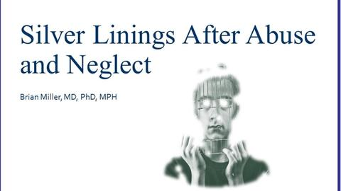 Silver Linings After Abuse and Neglect
