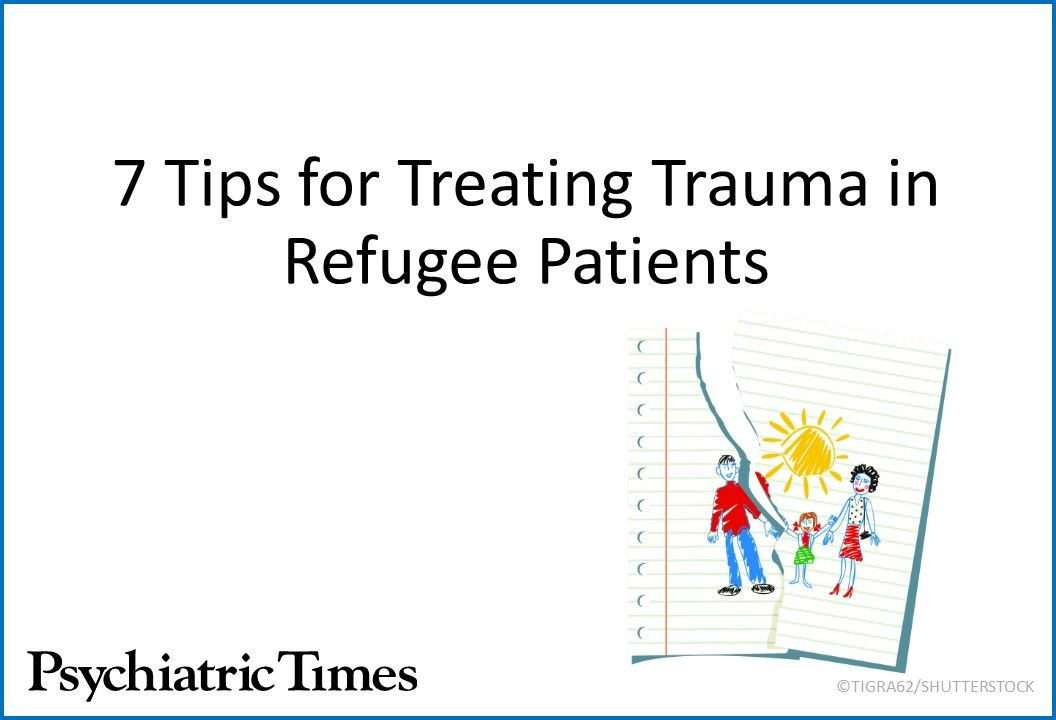 7 Tips for Treating Trauma in Refugee Patients