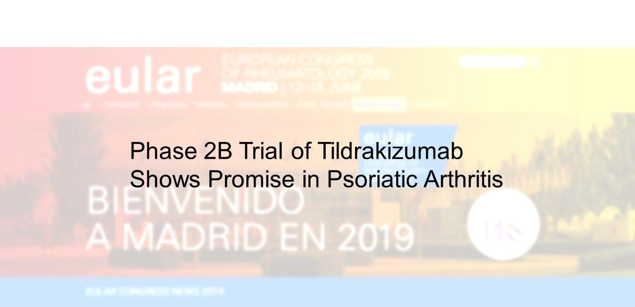 Phase 2B Trial of Tildrakizumab Shows Promise in Psoriatic Arthritis