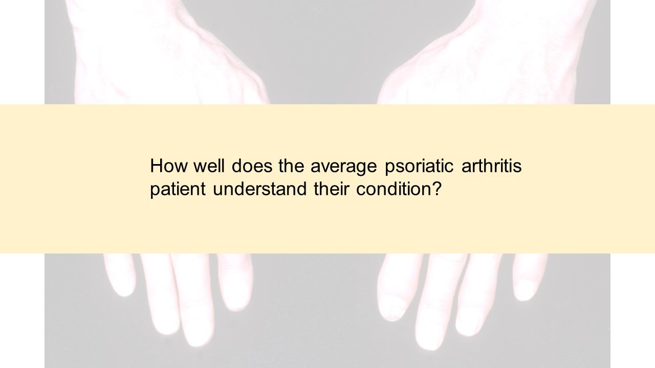 How well does the average psoriatic arthritis patient understand their condition