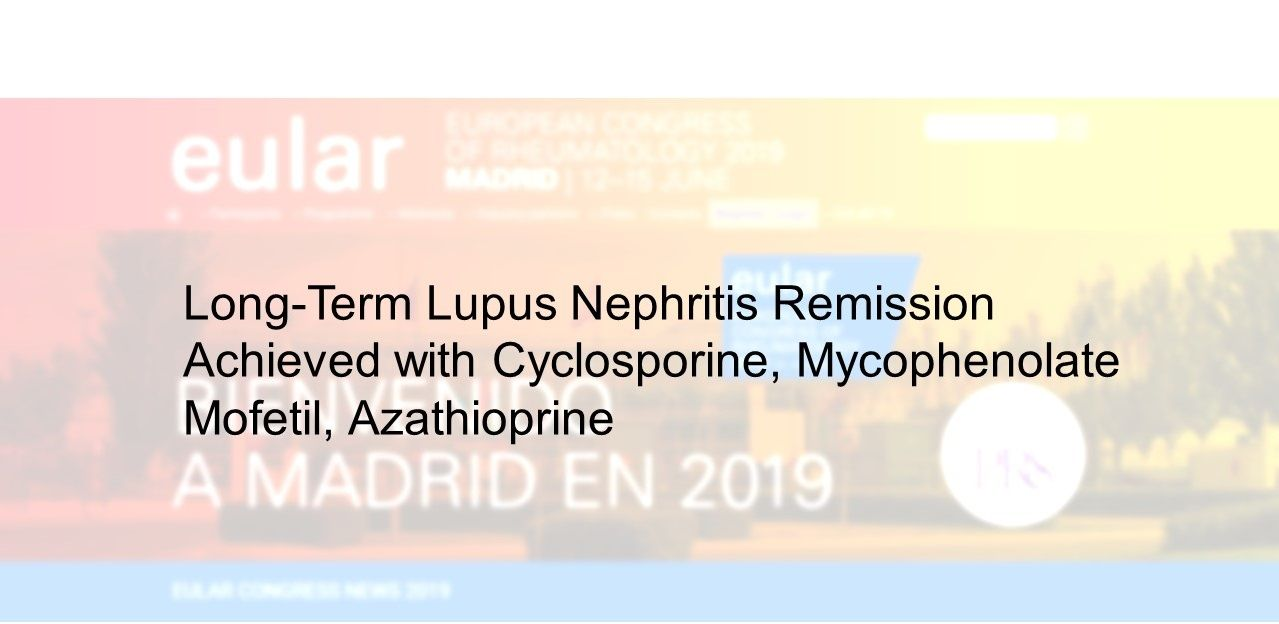 Lupus Nephritis Remission with Cyclosporine, Mycophenolate Mofetil, Azathioprine