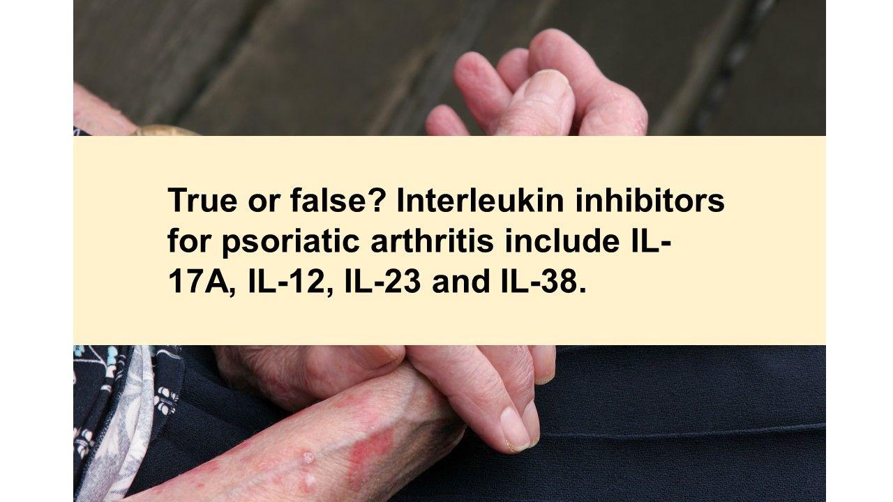Interleukin inhibitors for psoriatic arthritis include IL-17A,