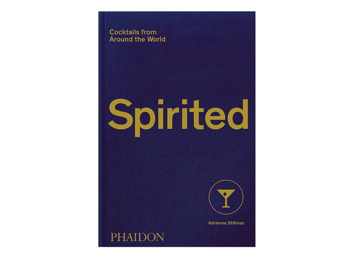 Spirited: Cocktails from around the world by Adrienne Stillman, Phaidon.