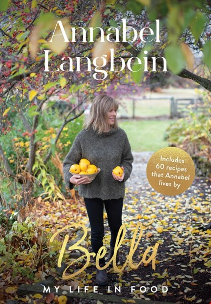 Annabel Langbein's Bella: My Life in Food