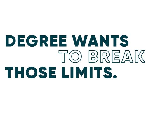 Degree wants to break those limits