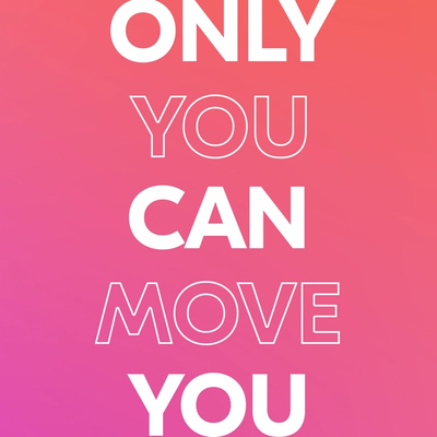 a pink box with the words only you can move you written across it
