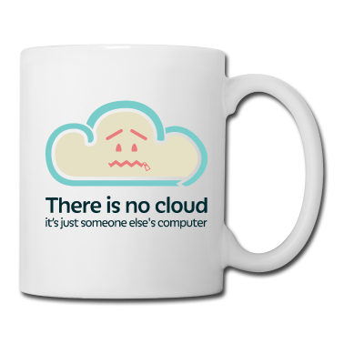 There is no cloud.