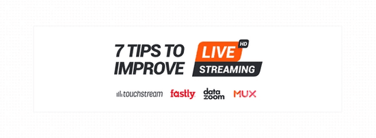 White Paper: 7 Tips to improve Live Streaming