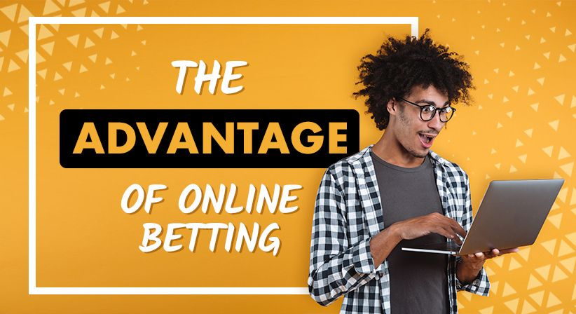 The advantages of online betting!