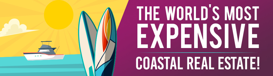 The World's Most Expensive Coastal Real Estate!