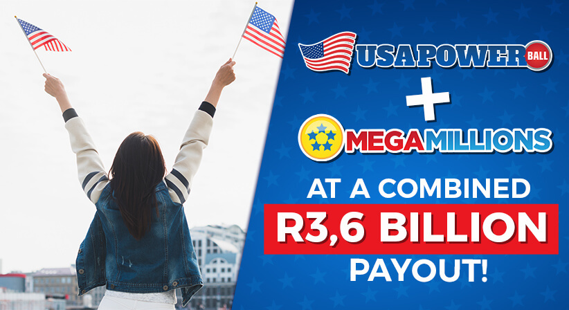 POWERBALL, MEGA MILLIONS AT A COMBINED R3,6 BILLION PAYOUT!