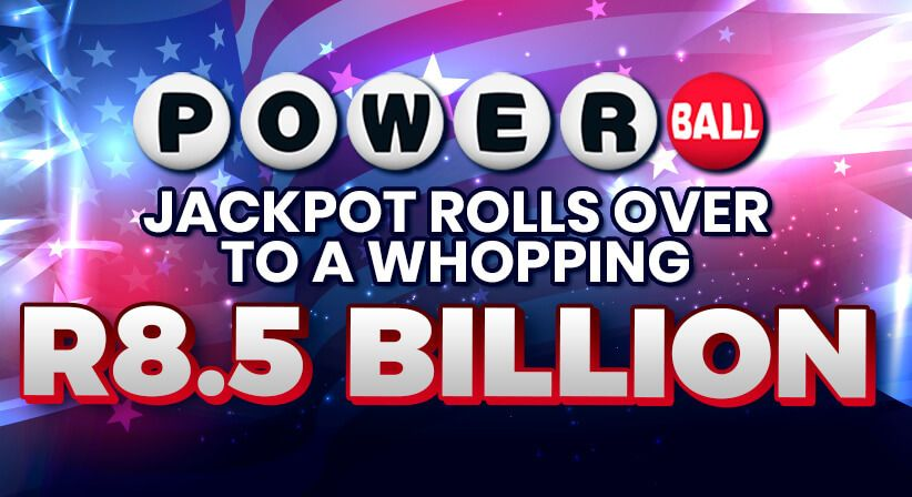 POWERBALL JACKPOT ROLLS OVER TO A WHOPPING R8,5 BILLION!
