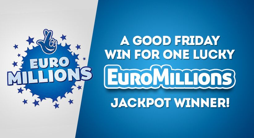 A Good Friday win for one lucky EuroMillions jackpot winner!