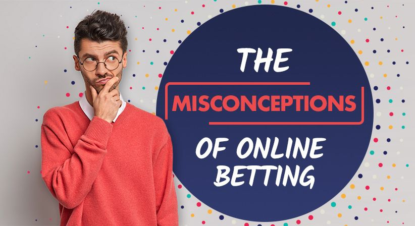 The misconceptions of online betting!