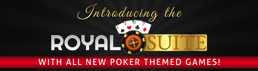 Introducing the Royal Suite: with all new Poker themed games!