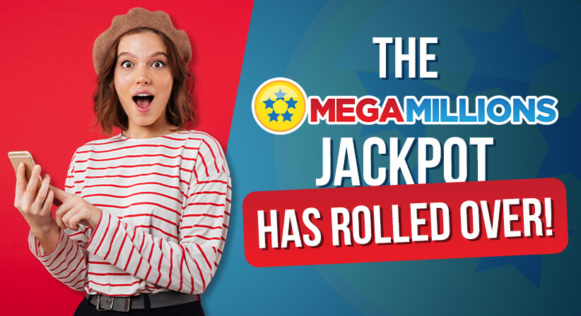 THE MEGA MILLIONS JACKPOT HAS ROLLED OVER!
