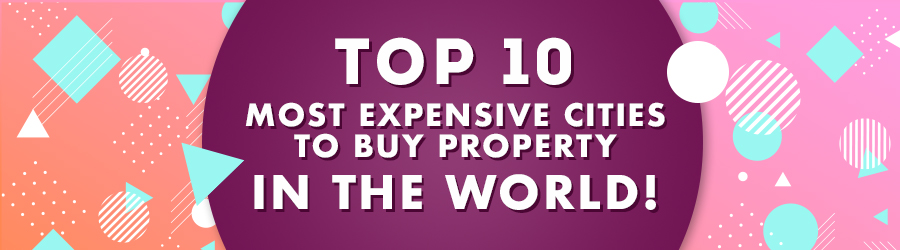 The Top 10 Most Expensive Cities to Buy Property in the World!