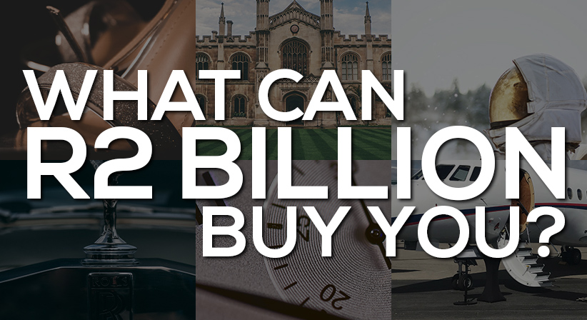 What can R2 Billion buy you?